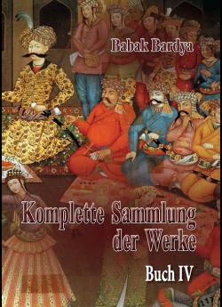 """Babak Bardya """"Komplette Sammlung der Werke. Buch IV"""""""