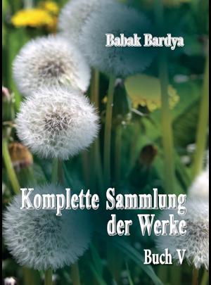 """Babak Bardya """"Komplette Sammlung der Werke. Buch V"""""""