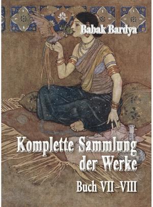 """Babak Bardya """"Komplette Sammlung der Werke. Buch VII-VIII"""""""