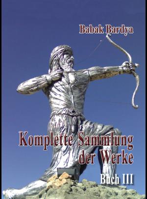"""Babak Bardya """"Komplette Sammlung der Werke. Buch III"""""""