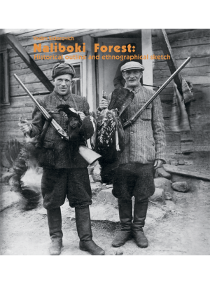Sidorovich V. E. Naliboki Forest: Land, Wildlife and Human. Volume III. Historical outline and ethnographcal sketch